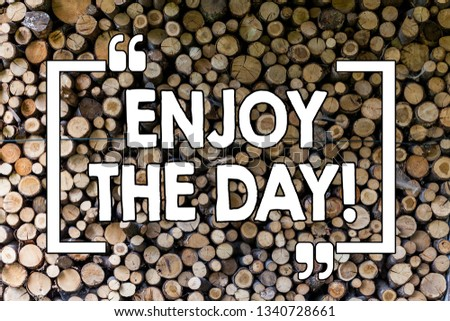 Word writing text Enjoy The Day. Business concept for Enjoyment Happy Lifestyle Relaxing Time Wooden background vintage wood wild message ideas intentions thoughts. #1340728661