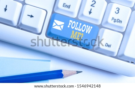 Word writing text Follow Me Question. Business concept for go or come after demonstrating or thing proceeding ahead White pc keyboard with empty note paper above white background key copy space. #1546942148