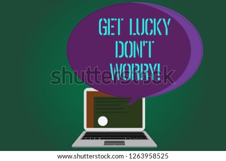 Word writing text Get Lucky Don T Worry. Business concept for Stop worrying and have a good fortune luck success Certificate Layout on Laptop Screen and Blank Halftone Color Speech Bubble.