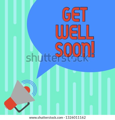 Word writing text Get Well Soon. Business concept for Wishing you have better health than now Greetings good wishes Megaphone with Sound Volume Icon and Blank Color Speech Bubble photo.