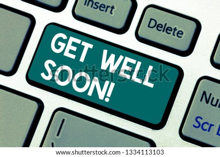 Word writing text Get Well Soon. Business concept for Wishing you have better health than now Greetings good wishes Keyboard key Intention to create computer message pressing keypad idea.