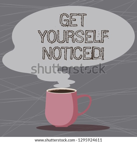 Word writing text Get Yourself Noticed. Business concept for to be or become obvious or noticeable Stand out Mug photo Cup of Hot Coffee with Blank Color Speech Bubble as Steam icon.