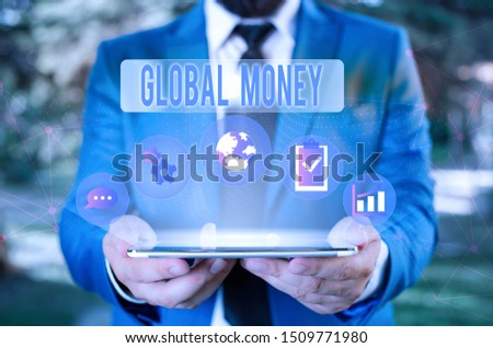 Word writing text Global Money. Business concept for International finance World currency Transacted globally Male human wear formal work suit presenting presentation using smart device. #1509771980