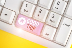 Word writing text Good Trip. Business concept for A journey or voyage,run by boat,train,bus,or any kind of vehicle White pc keyboard with empty note paper above white background key copy space.