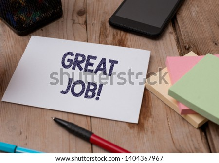 Word writing text Great Job. Business concept for used praising someone for something they have done very well Top view wooden table stationary paper tablet pen colored stick pad notes. #1404367967