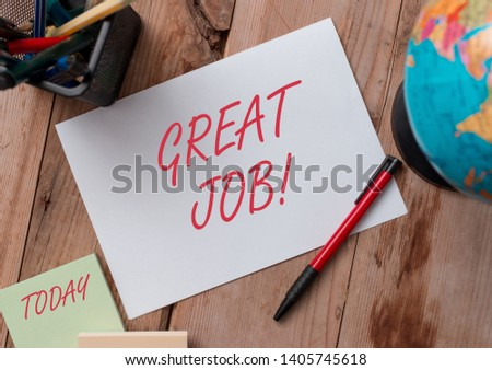 Word writing text Great Job. Business concept for used praising someone for something they have done very well Writing equipments and sheets with artificial globe on the wooden desk. #1405745618