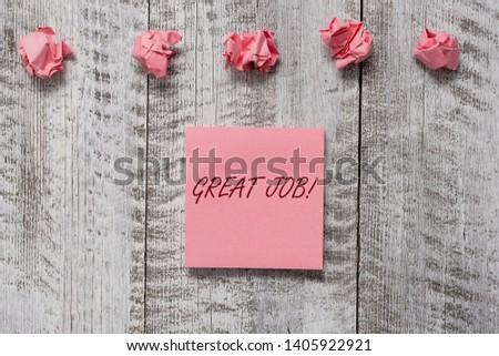 Word writing text Great Job. Business concept for used praising someone for something they have done very well Thick set of plain note paper with scraps on the wooden textured table. #1405922921