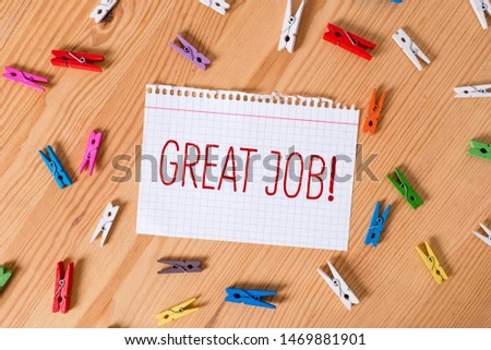 Word writing text Great Job. Business concept for used praising someone for something they have done very well Colored clothespin papers empty reminder wooden floor background office. #1469881901