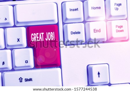 Word writing text Great Job. Business concept for used praising someone for something they have done very well White pc keyboard with empty note paper above white background key copy space. #1577244538