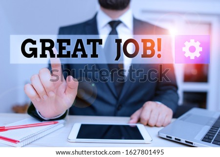Word writing text Great Job. Business concept for used praising someone for something they have done very well Male human wear formal clothes present presentation use hi tech smartphone.
