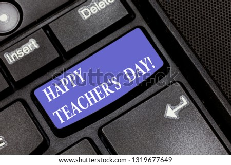 Word writing text Happy Teacher S Is Day. Business concept for birth second President India used celebrate masters Keyboard key Intention to create computer message pressing keypad idea. #1319677649