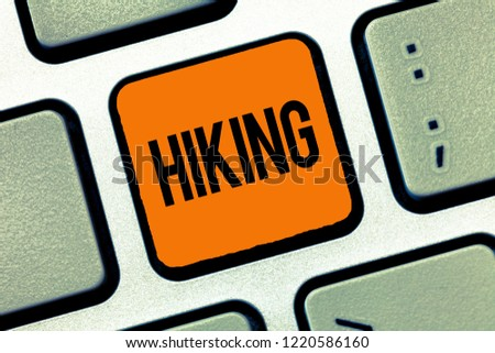 Word writing text Hiking. Business concept for walk for long distance especially across country on foot Kind sport #1220586160
