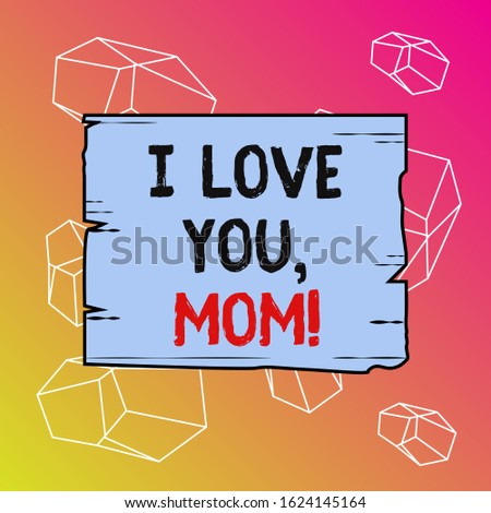 Word writing text I Love You, Mom. Business concept for Loving message emotional feelings affection warm declaration Wooden square plank empty frame slots grooves wood panel colored board lumber.