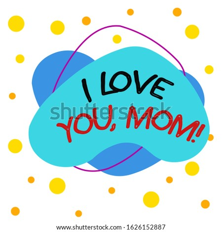 Word writing text I Love You, Mom. Business concept for Loving message emotional feelings affection warm declaration Asymmetrical uneven shaped format pattern object outline multicolour design.