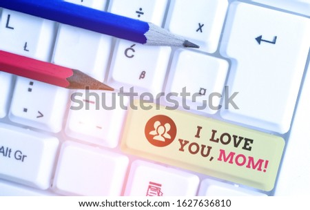 Word writing text I Love You, Mom. Business concept for Loving message emotional feelings affection warm declaration.