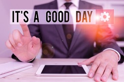 Word writing text It S A Good Day. Business concept for Happy time great vibes perfect to enjoy life beautiful Male human wear formal clothes present presentation use hi tech smartphone.