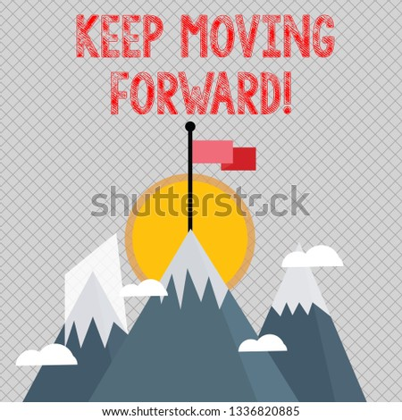 Word writing text Keep Moving Forward. Business concept for Optimism Progress Persevere Move.