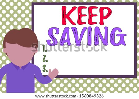 Word writing text Keep Saving. Business concept for keeping money in an account in a bank or financial organization Young man standing in front whiteboard pointing to project. photo Art.