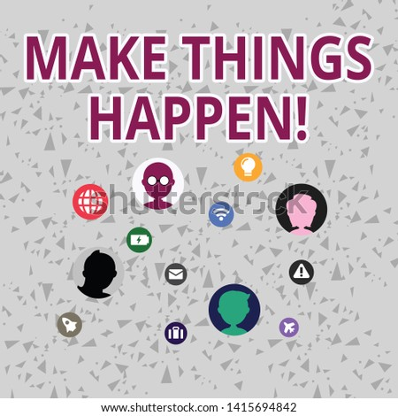 Word writing text Make Things Happen. Business concept for you will have to make hard efforts in order to achieve it Networking Technical Icons with Chat Heads Scattered on Screen for Link Up.