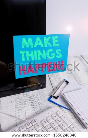 Word writing text Make Things Happen. Business concept for you will have to make hard efforts in order to achieve it Note paper taped to black computer screen near keyboard and stationary.