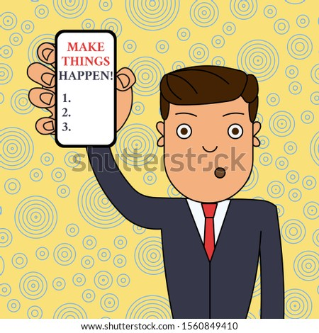 Word writing text Make Things Happen. Business concept for you will have to make hard efforts in order to achieve it Man Holding Vertically Smartphone Device with Blank Screen for Attention.