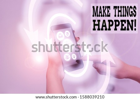 Word writing text Make Things Happen. Business concept for you will have to make hard efforts in order to achieve it.