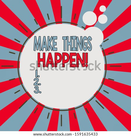 Word writing text Make Things Happen. Business concept for you will have to make hard efforts in order to achieve it Asymmetrical uneven shaped format pattern object outline multicolour design.