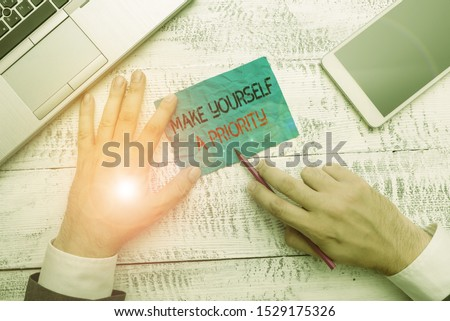Word writing text Make Yourself A Priority. Business concept for Think in your own good first demonstratingal development.