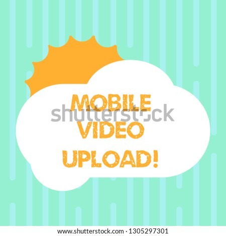 Word writing text Mobile Video Upload. Business concept for add videos on website or blog using cell phone Sun Hiding Shining Behind Blank Fluffy Color Cloud photo for Poster Ads.