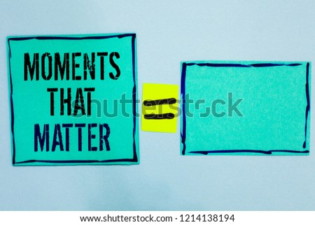 Word writing text Moments That Matter. Business concept for Meaningful positive happy memorable important times Black lined green sticky notes blank and with words mid equal mark. #1214138194