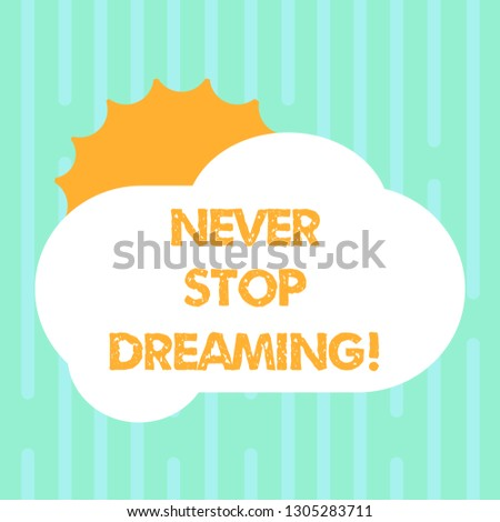 Word writing text Never Stop Dreaming. Business concept for dont waste your time in fantasy stick to achieve them Sun Hiding Shining Behind Blank Fluffy Color Cloud photo for Poster Ads.