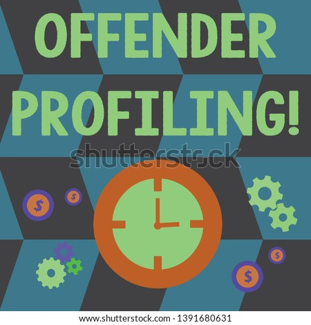 Word writing text Offender Profiling. Business concept for Develop profiles for offenders who not yet apprehended Time Management Icons of Clock, Cog Wheel Gears and Dollar Currency Sign.