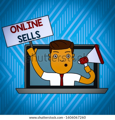 Word writing text Online Sells. Business concept for sellers directly sell goods or services over the Internet Man Speaking Through Laptop Screen into Megaphone Blank Plate with Handle.