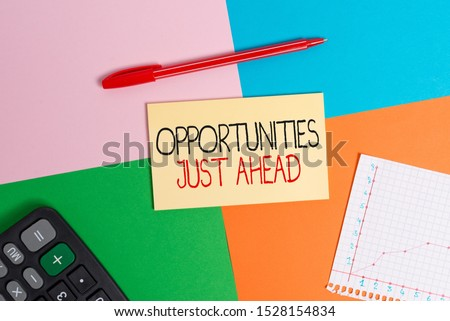 Word writing text Opportunities Just Ahead. Business concept for Advantageous circumstances Perseverance pays off Office appliance colorful square desk study supplies empty paper sticker.