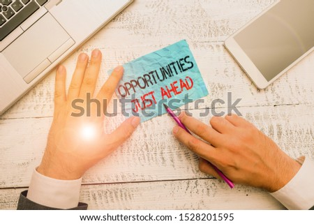 Word writing text Opportunities Just Ahead. Business concept for Advantageous circumstances Perseverance pays off.