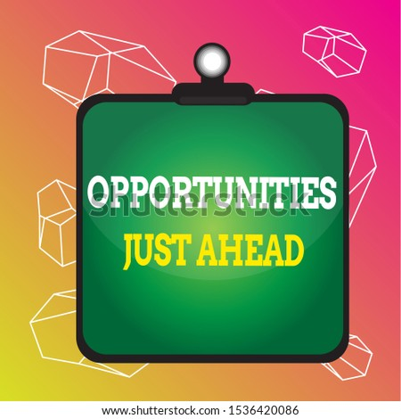 Word writing text Opportunities Just Ahead. Business concept for Advantageous circumstances Perseverance pays off Clipboard colorful background spring clip stuck bind empty plank frame.