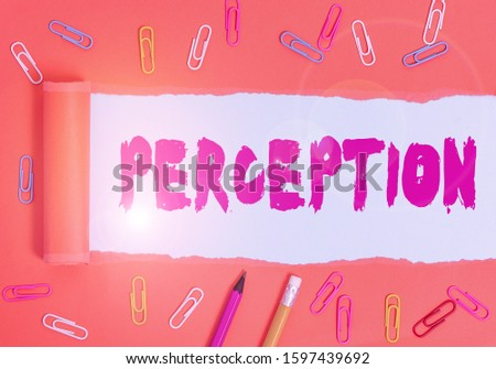 Word writing text Perception. Business concept for individuals organize and interpret their sensory impressions Stationary and torn cardboard placed above a plain pastel table backdrop.