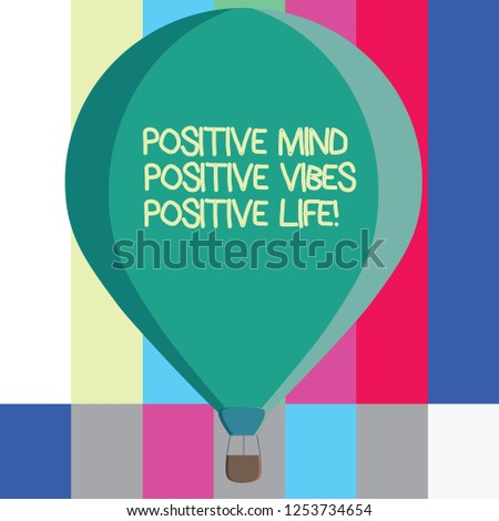 Word writing text Positive Mind Positive Vibes Positive Life. Business concept for Motivation inspiration to live Three toned Color Hot Air Balloon afloat with Basket Tied Hanging under it.
