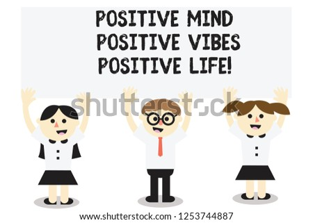 Word writing text Positive Mind Positive Vibes Positive Life. Business concept for Motivation inspiration to live Three School Kids with both Arms Raising upward are Singing Smiling Talking.