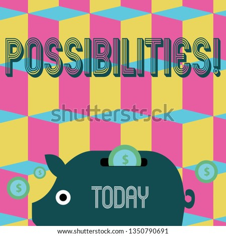 Word writing text Possibilities. Business concept for Things that may happen or be the case State of being possible Colorful Piggy Money Bank and Coins with Dollar Currency Sign in the Slit.