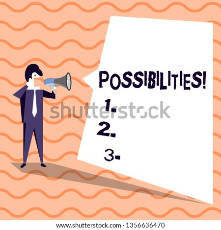 Word writing text Possibilities. Business concept for Things that may happen or be the case State of being possible Businessman Shouting on Megaphone and Blank White Uneven Shape Speech Bubble.