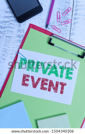 Word writing text Private Event. Business concept for Exclusive Reservations RSVP Invitational Seated Clipboard sheet pencil smartphone note clips notepads wooden background.