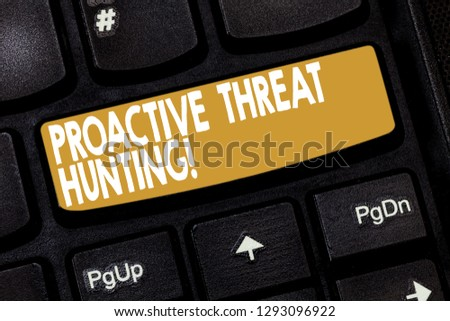 Word writing text Proactive Threat Hunting. Business concept for focused and iterative approach to searching out Keyboard key Intention to create computer message pressing keypad idea. #1293096922