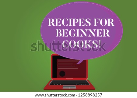 Word writing text Recipes For Beginner Cooks. Business concept for Fast and easy food preparations for new chefs Certificate Layout on Laptop Screen and Blank Halftone Color Speech Bubble.