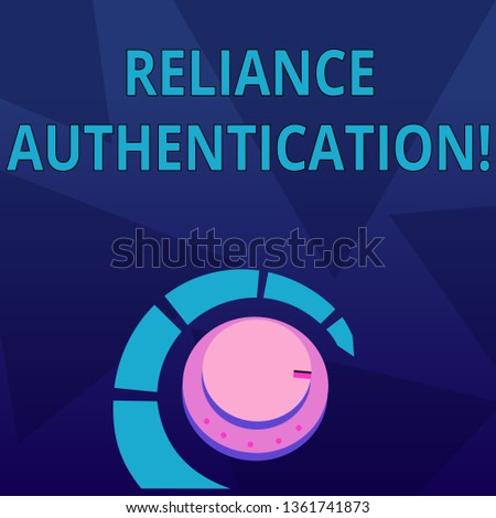 Word writing text Reliance Authentication. Business concept for part of trust based identity attribution process Volume Control Metal Knob with Marker Line and Colorful Loudness Indicator.