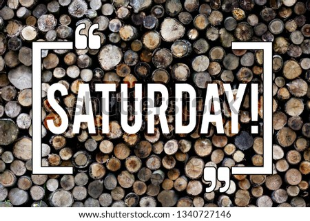 Word writing text Saturday. Business concept for First day of the weekend Relaxing time Vacation Leisure moment Wooden background vintage wood wild message ideas intentions thoughts. #1340727146