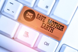 Word writing text Save Mother Earth. Business concept for doing small actions prevent wasting water heat energy White pc keyboard with empty note paper above white background key copy space.