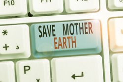 Word writing text Save Mother Earth. Business concept for doing small actions prevent wasting water heat energy.