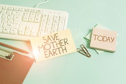 Word writing text Save Mother Earth. Business concept for doing small actions prevent wasting water heat energy Paper blue desk computer keyboard office study notebook chart numbers memo.