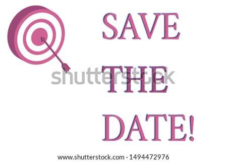 Word writing text Save The Date. Business concept for Organizing events well make day special event organizers Dart Board in Circle Concentric Style with Arrow Hitting Center Bulls Eye.
